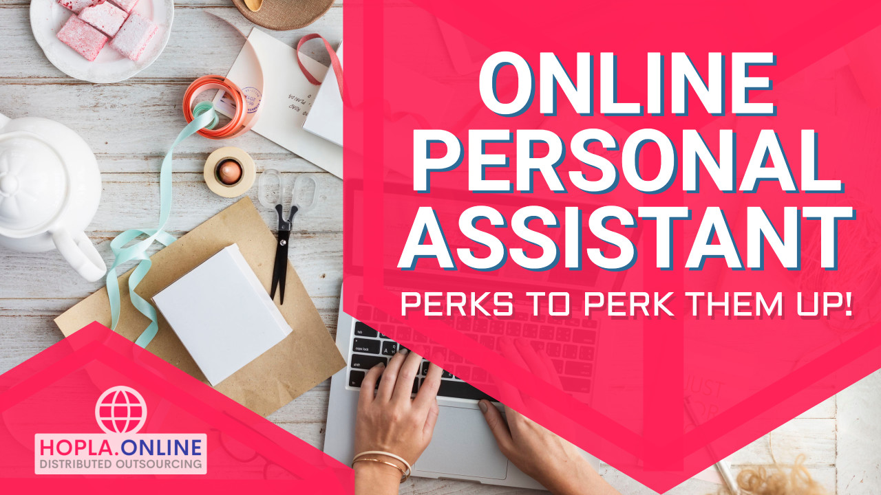 Online Personal Assistant: Perks To Perk Them Up