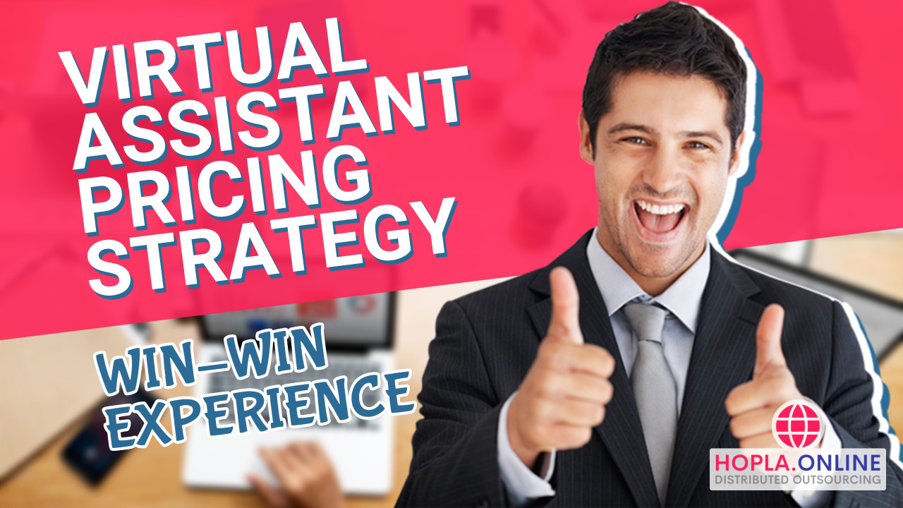Virtual Assistant Pricing Strategy For Win-Win Experience
