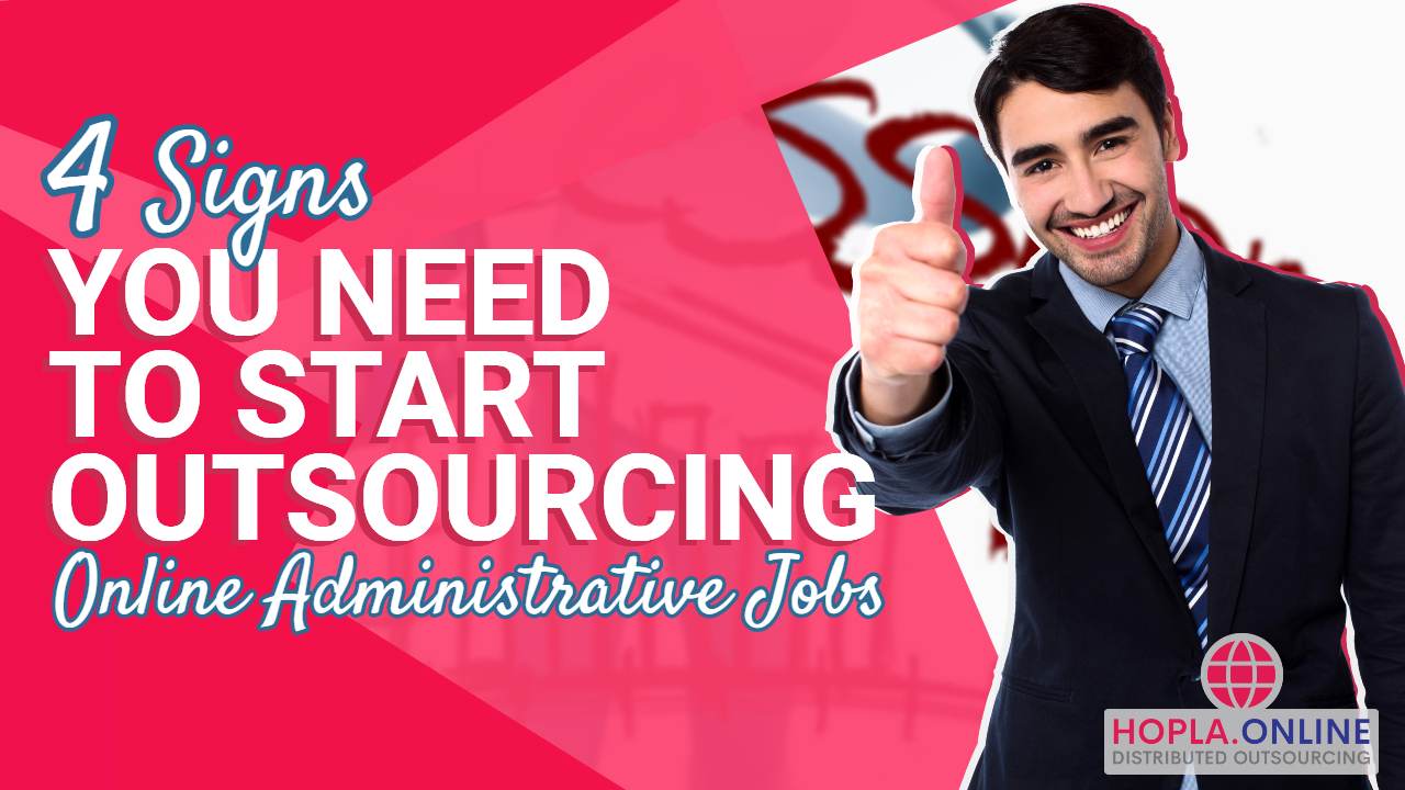 4 Signs You Need To Start Outsourcing Online Administrative Jobs