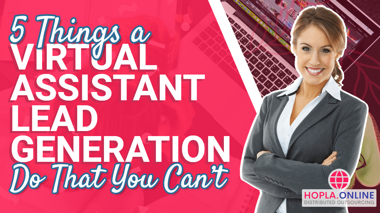 5 Things A Virtual Assistant Lead Generation Do That You Can't