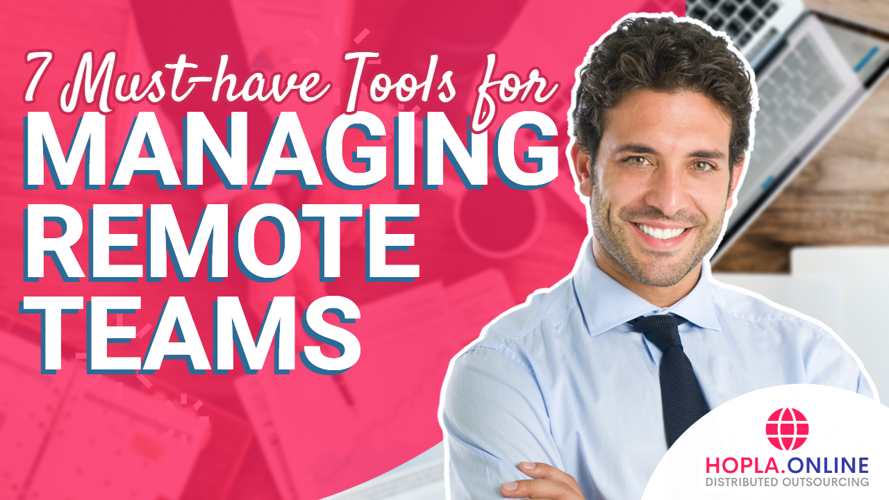7 Must-Have Tools For Managing Remote Teams