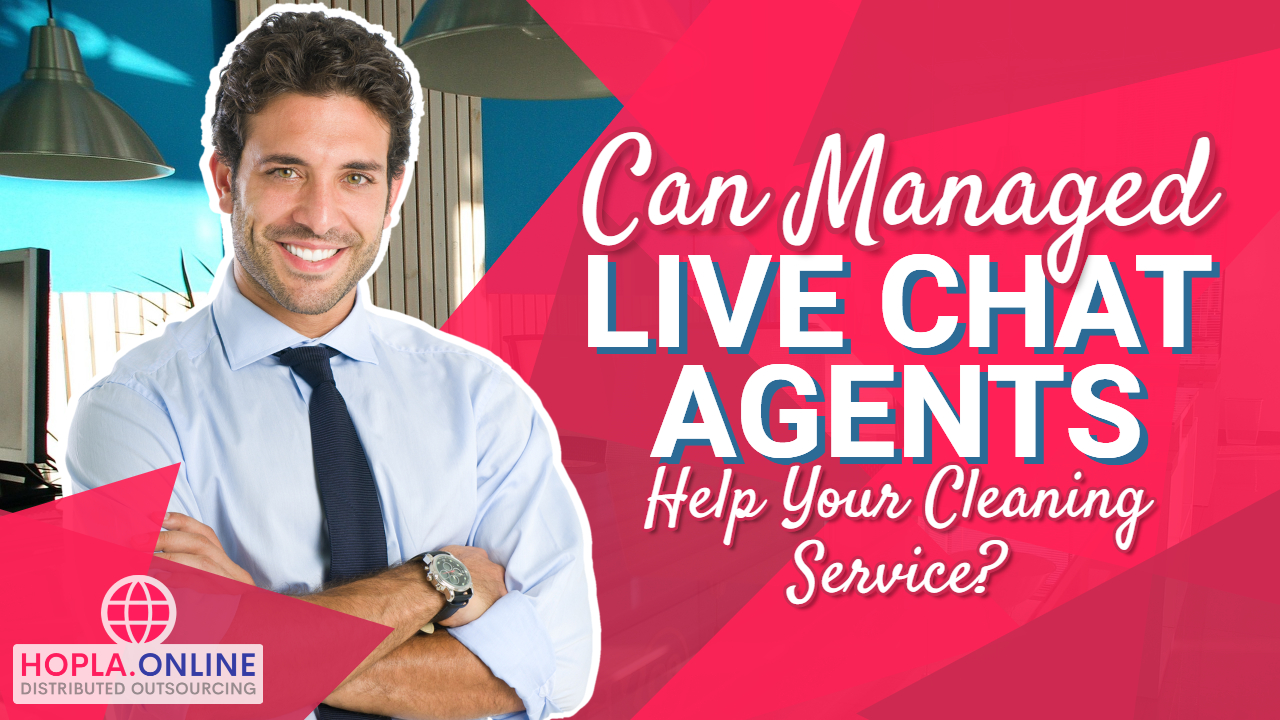 Can Managed Live Chat Agents Help Your Cleaning Service?