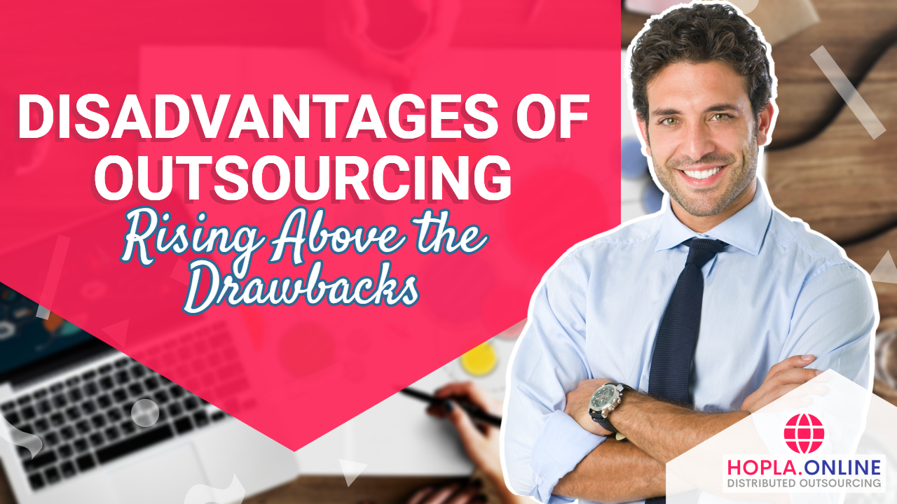 Disadvantages Of Outsourcing: Rising Above The Drawbacks