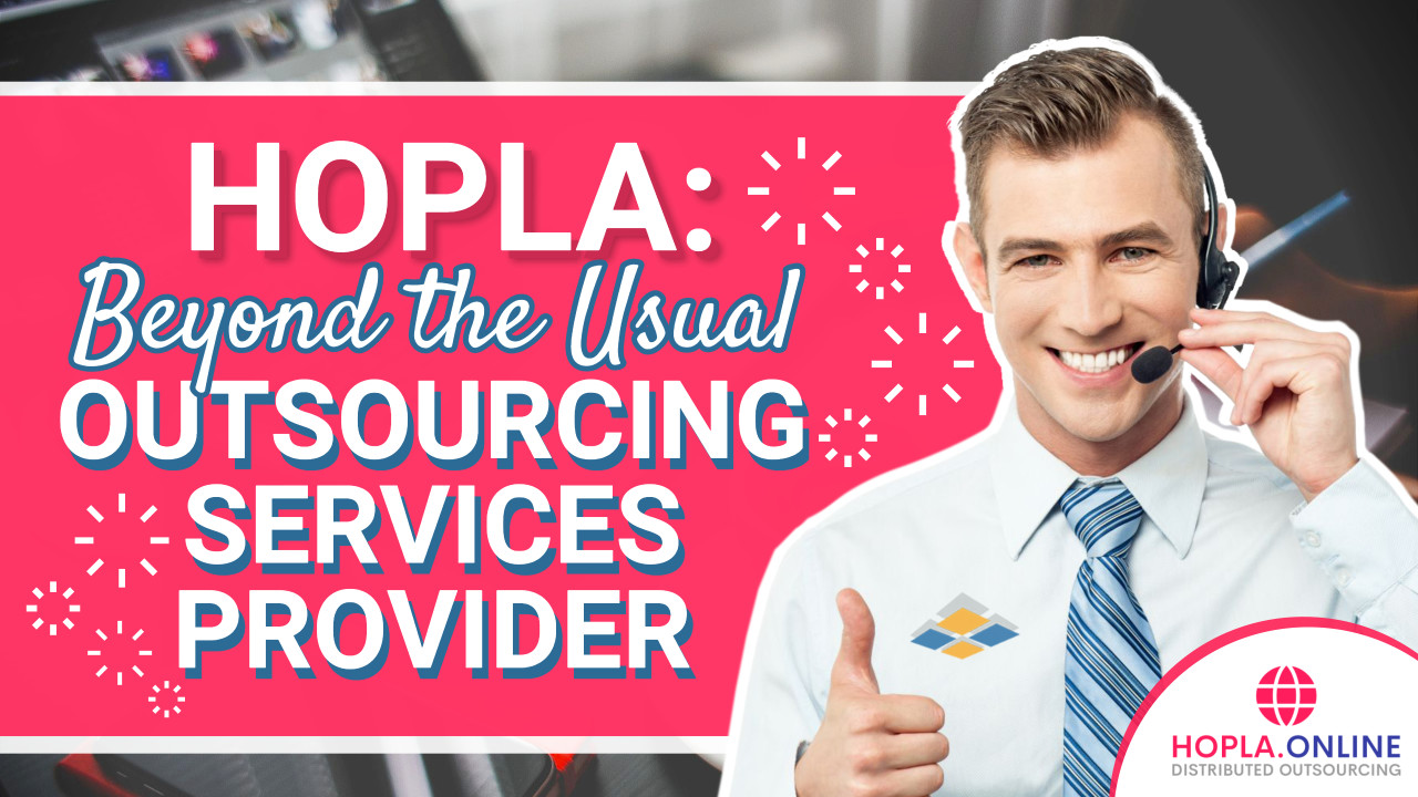 HOPLA: Beyond The Usual Outsourcing Services Provider