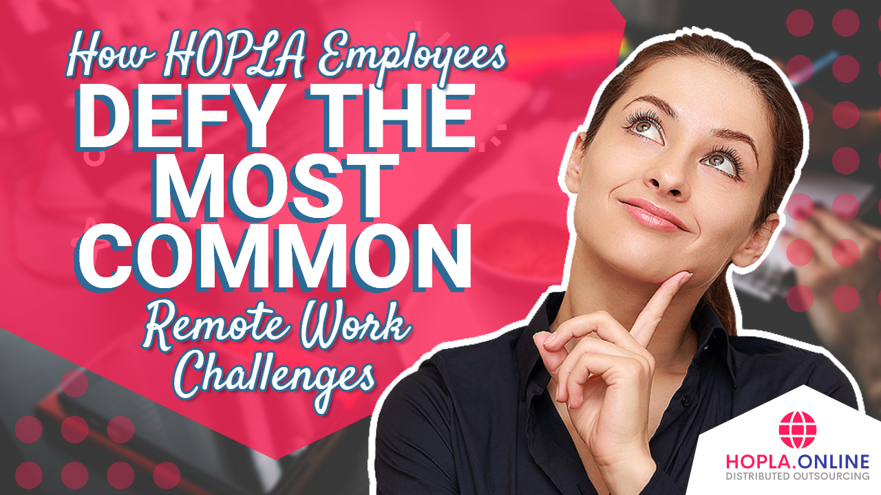 How HOPLA Employees Defy The Most Common Remote Work Challenges
