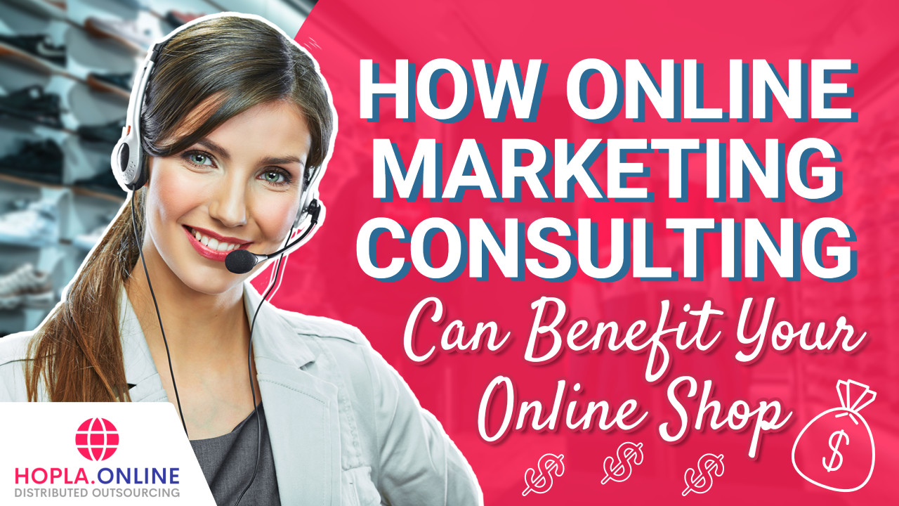 How Online Marketing Consulting Can Benefit Your Online Shop