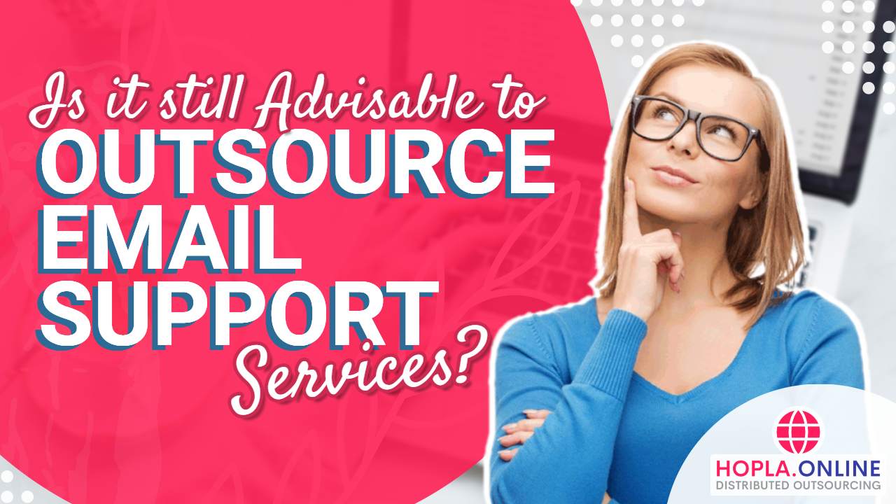 Is It Still Advisable To Outsource Email Support Services?