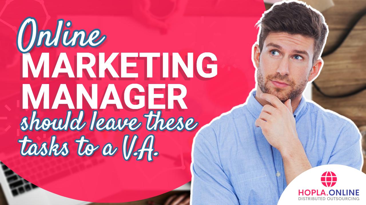 Online Marketing Manager Should Leave These Tasks To  VA