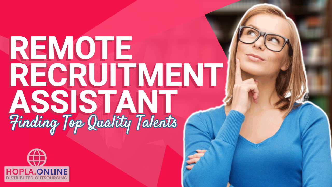 Remote Recruitment Assistant: Finding Top Quality Talents