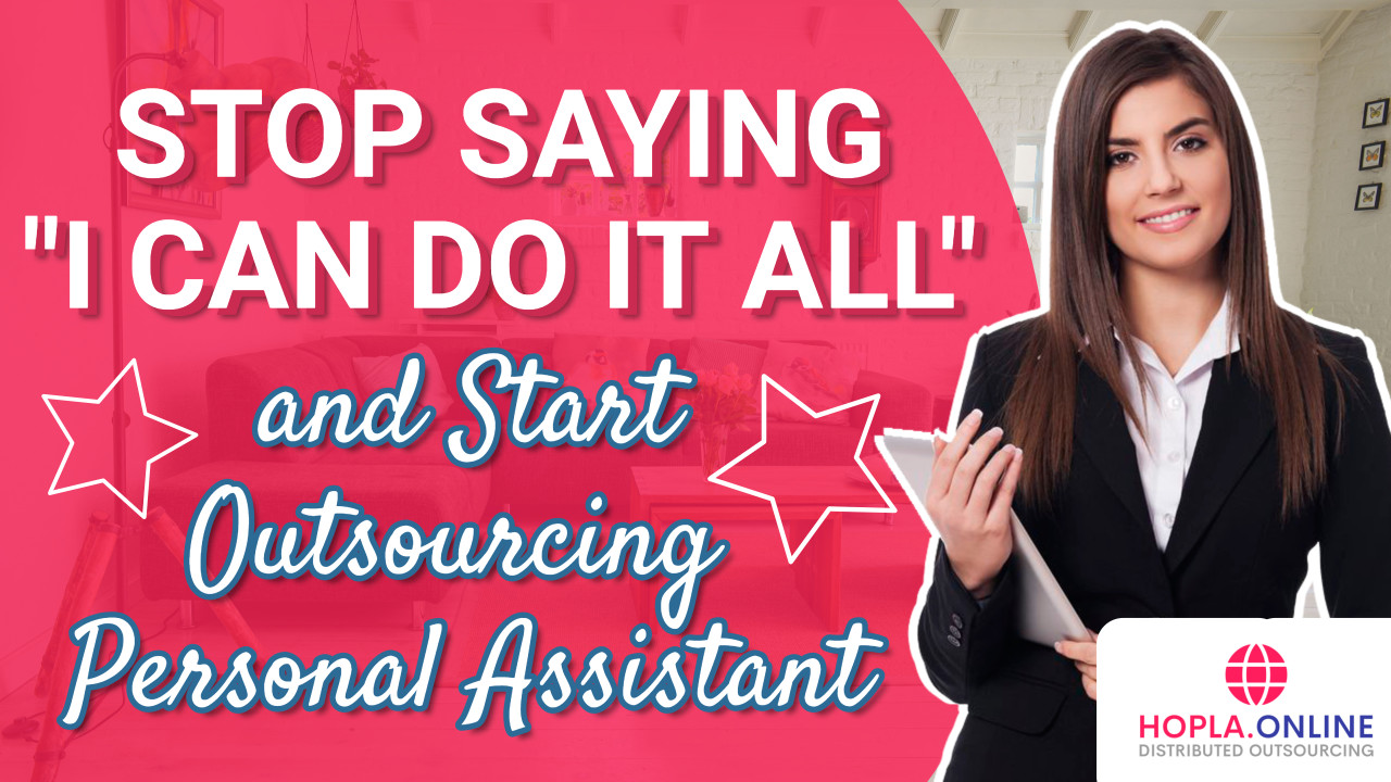 """Stop Saying """"I Can Do It All"""" And Start Outsourcing Personal Assistant"""