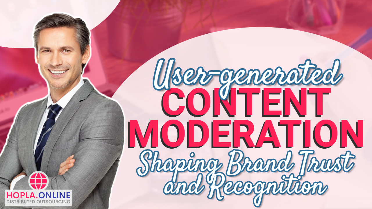 User-Generated Content Moderation: Shaping Brand Trust And Recognition