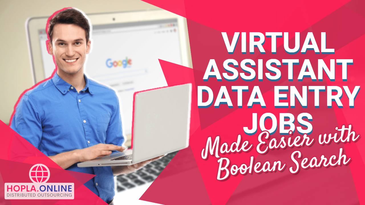 Virtual Assistant Data Entry Jobs Made Easier With Boolean Search