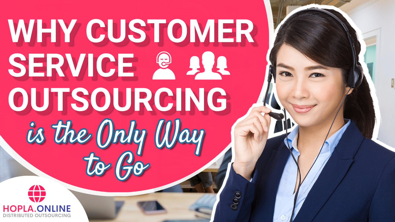 Why Customer Service Outsourcing Is The Only Way To Go..