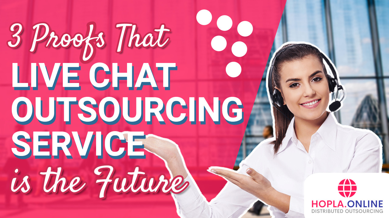 3 Proofs That Live Chat Outsourcing Service Is The Future