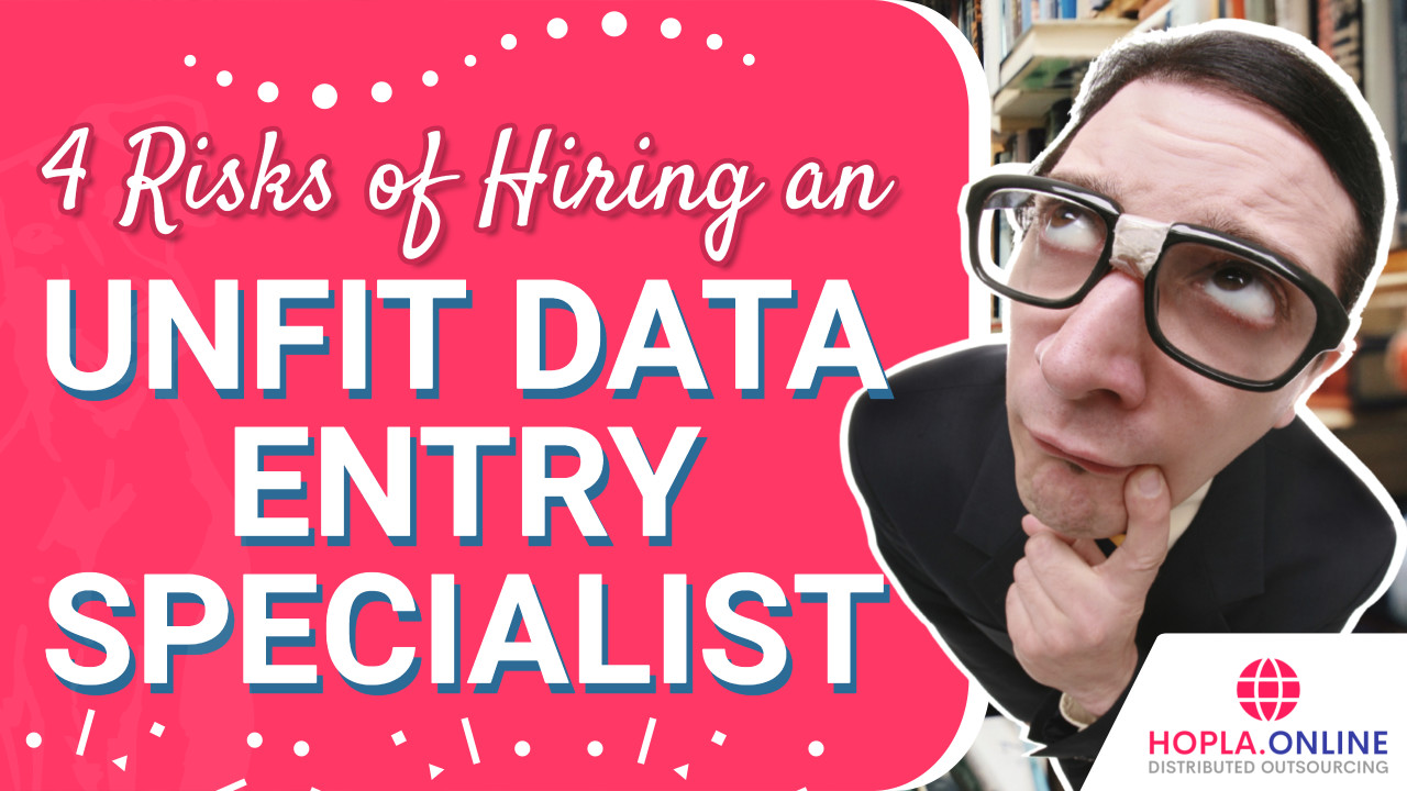 4 Risks Of Hiring An Unfit Data Entry Specialist