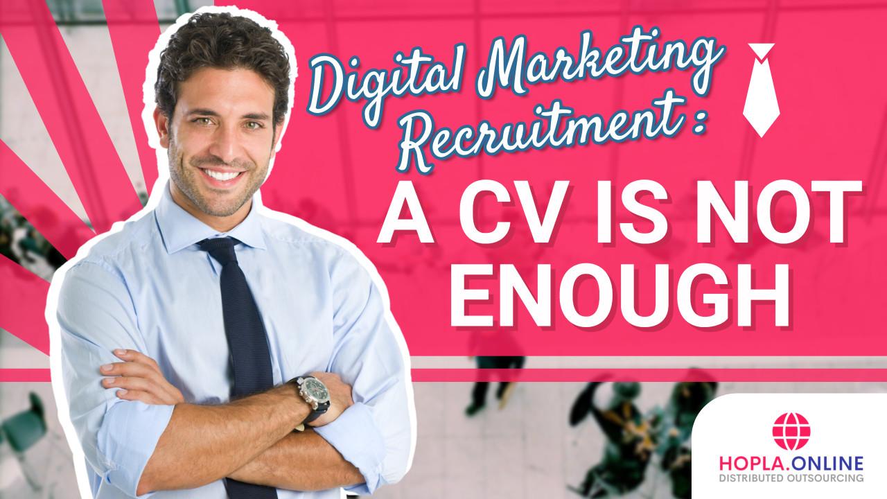 Digital Marketing Recruitment: A CV Is Not Enough