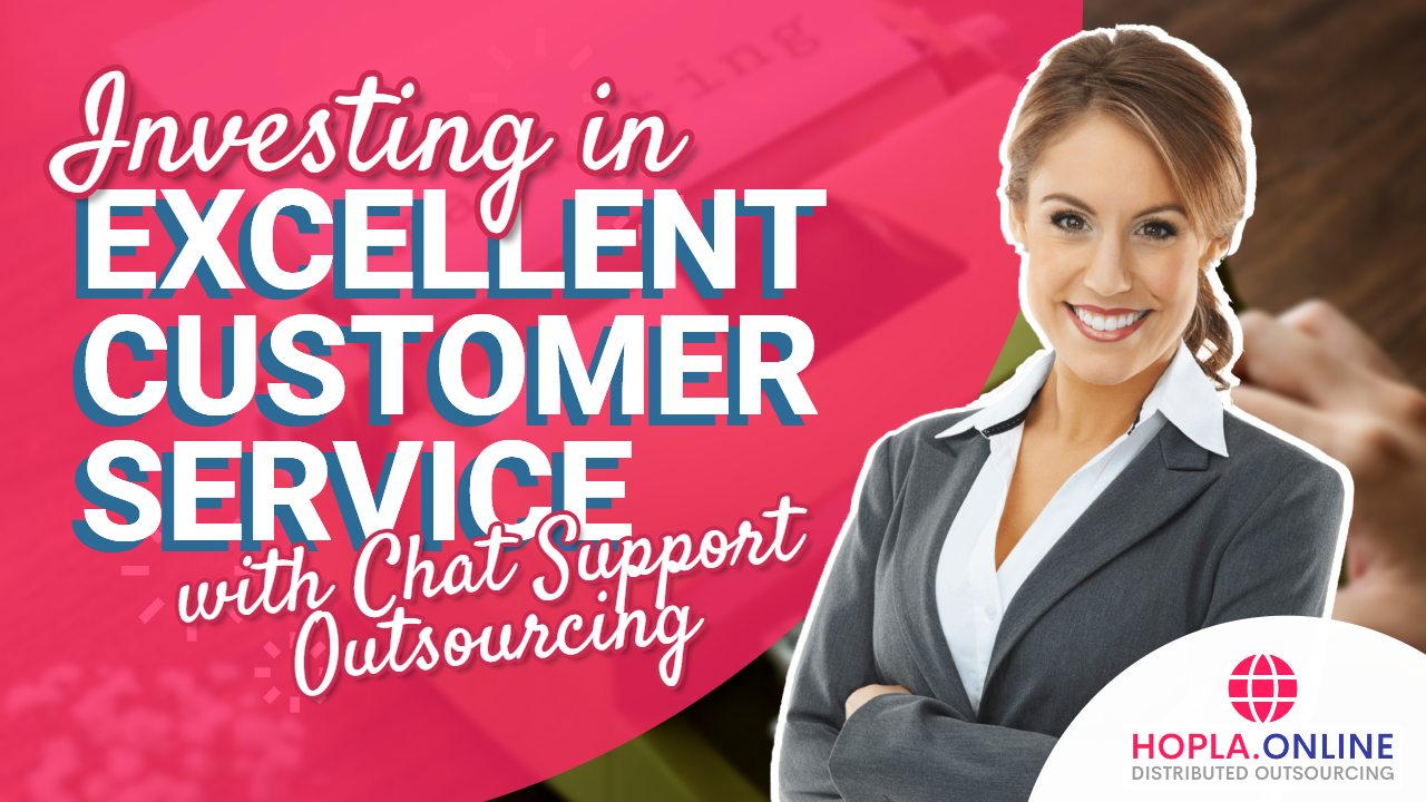 Investing In Excellent Customer Service With Chat Support Outsourcing