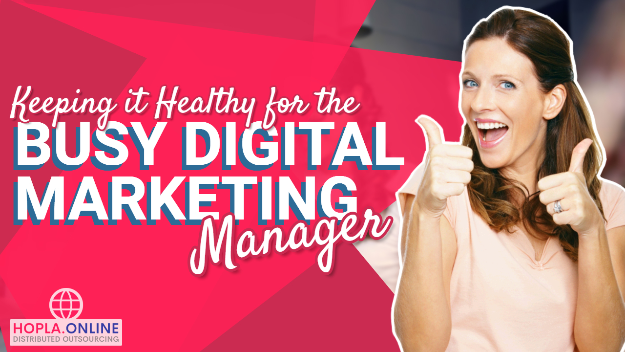 Keeping It Healthy For The Busy Digital Marketing Manager