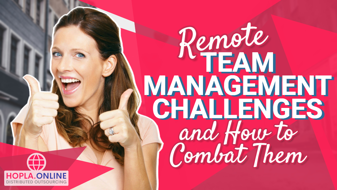 Remote Team Management Challenges And How To Combat Them