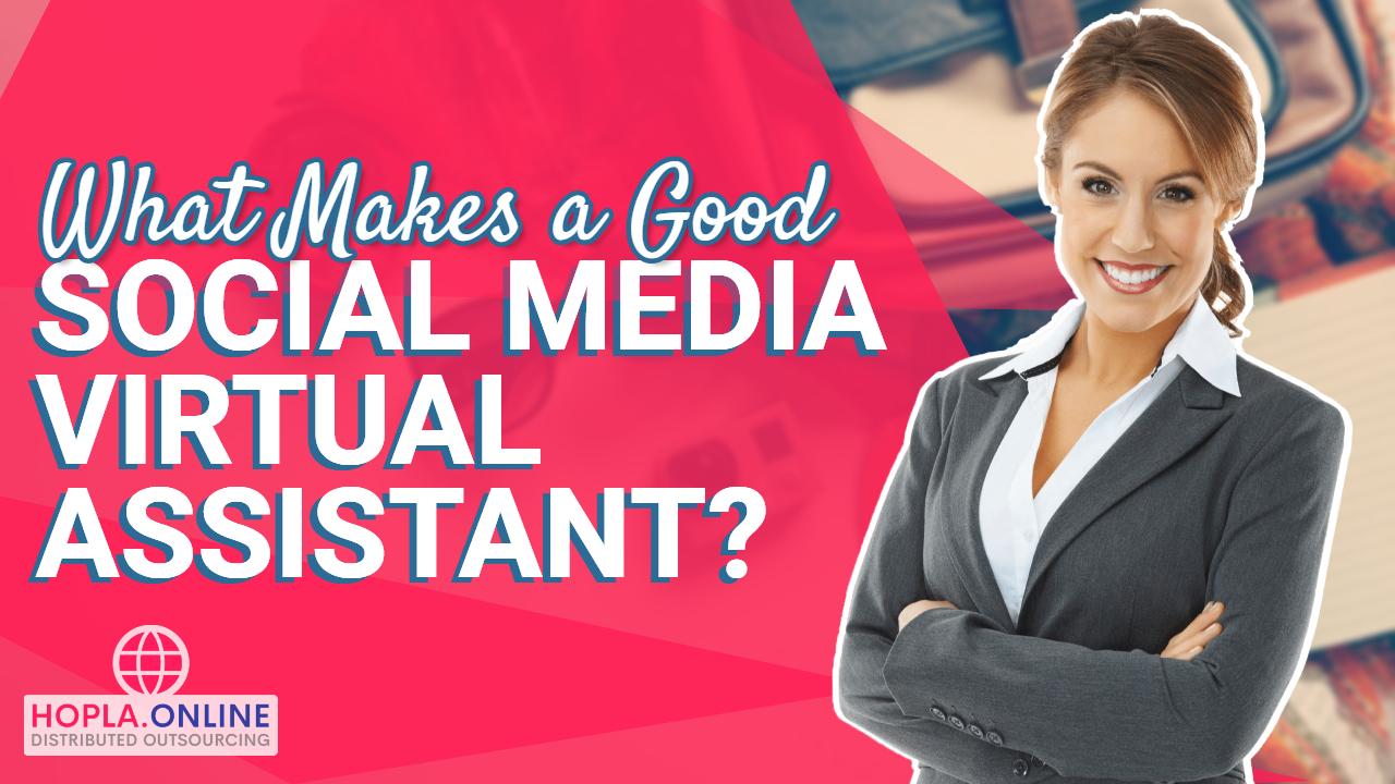 What Makes A Good Social Media Virtual Assistant?