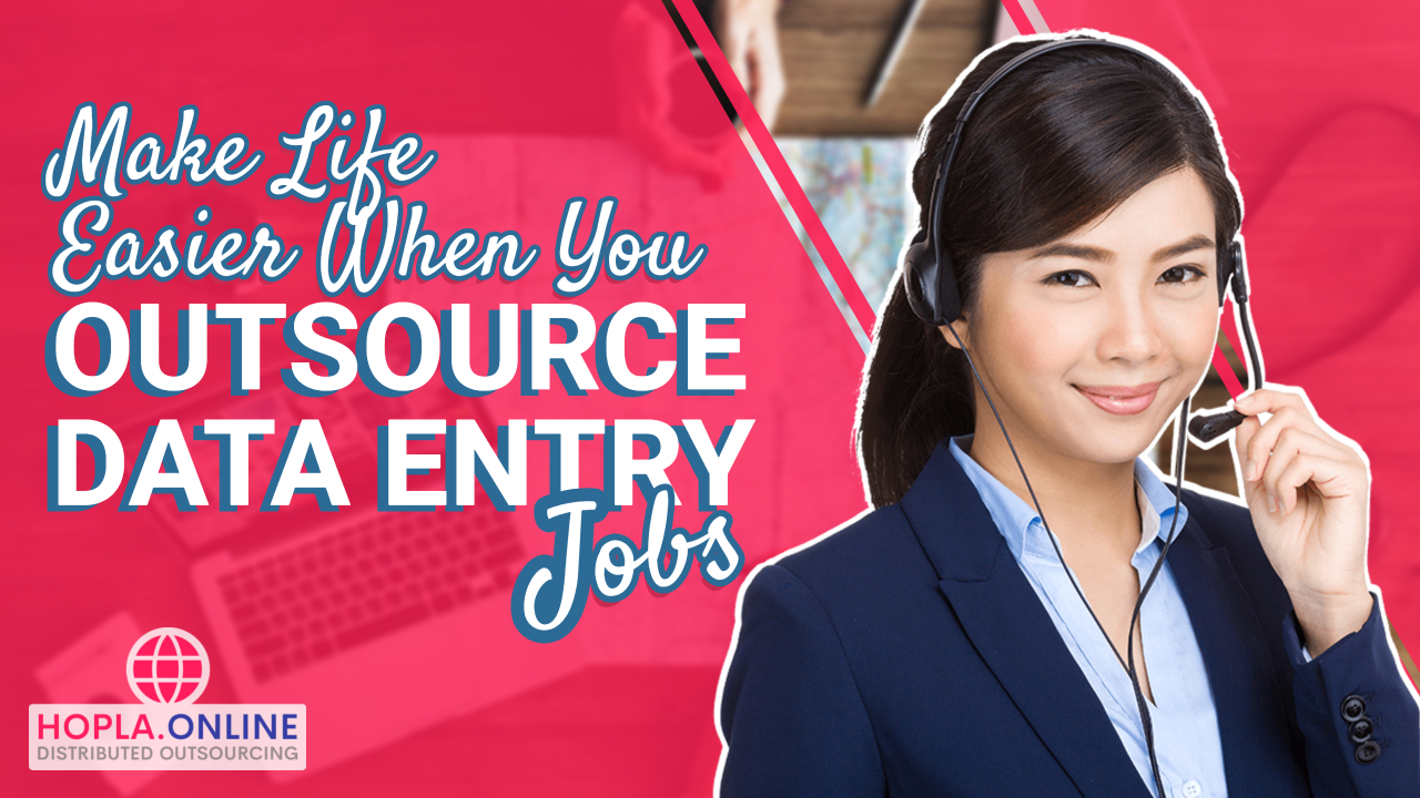 Make Life Easier When You Outsource Data Entry Jobs