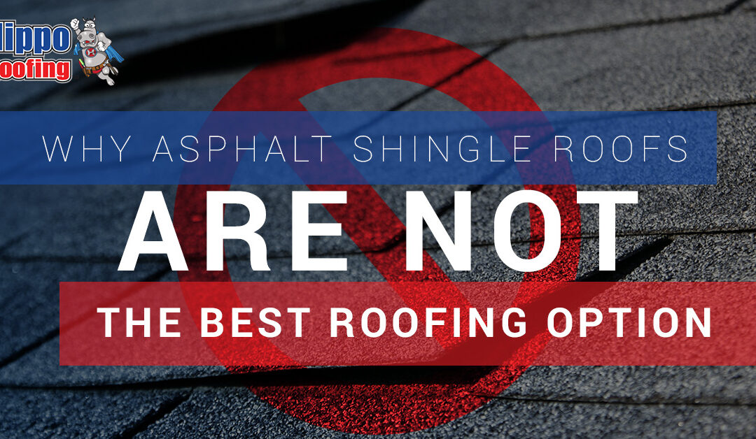 Why Asphalt Shingle Roofs Are Not The Best Roofing Option