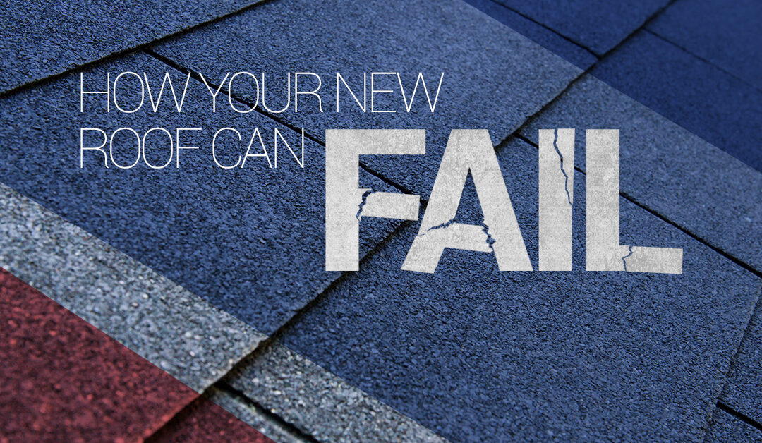 Did You Know a New Roof Could Fail? Here's How.