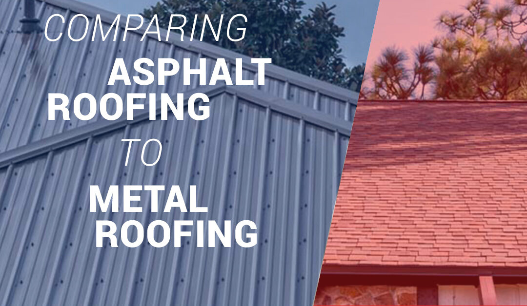 Comparing Asphalt Roofing to Metal Roofing