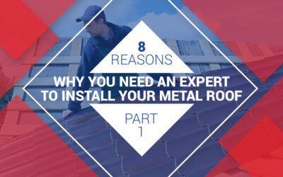 8 Reasons Why You Need an Expert to Install Your Metal Roof (Part 1)