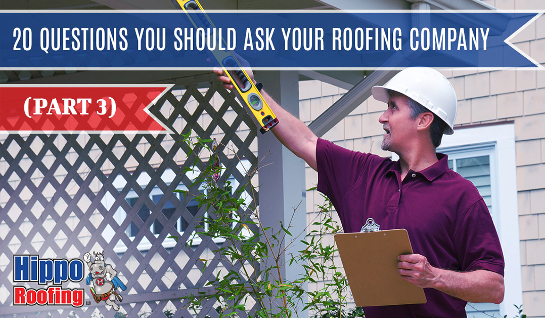 20 Questions You Should Ask Your Roofing Company (Part 3)