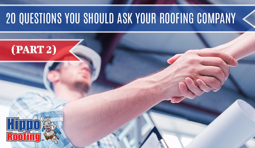 20 Questions You Should Ask Your Roofing Company (Part 2)