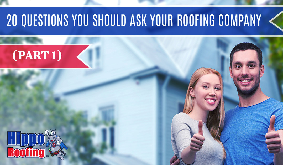 20 Questions You Should Ask Your Roofing Company (Part 1)