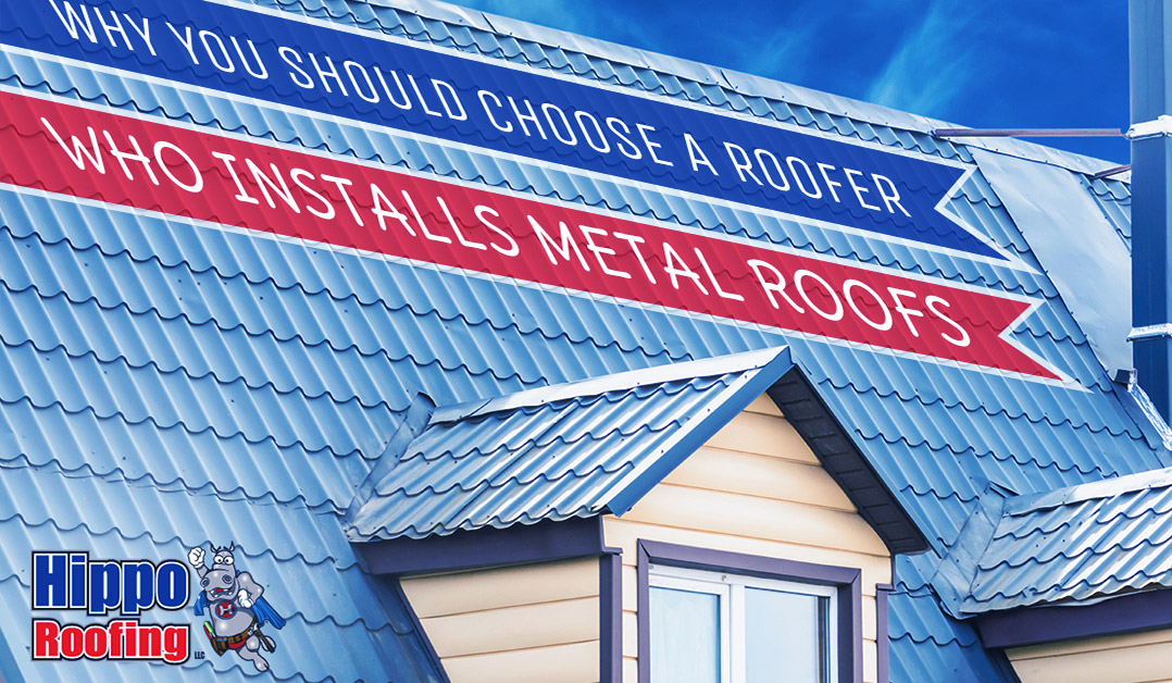 Why You Should Choose A Roofer Who Installs Metal Roofs