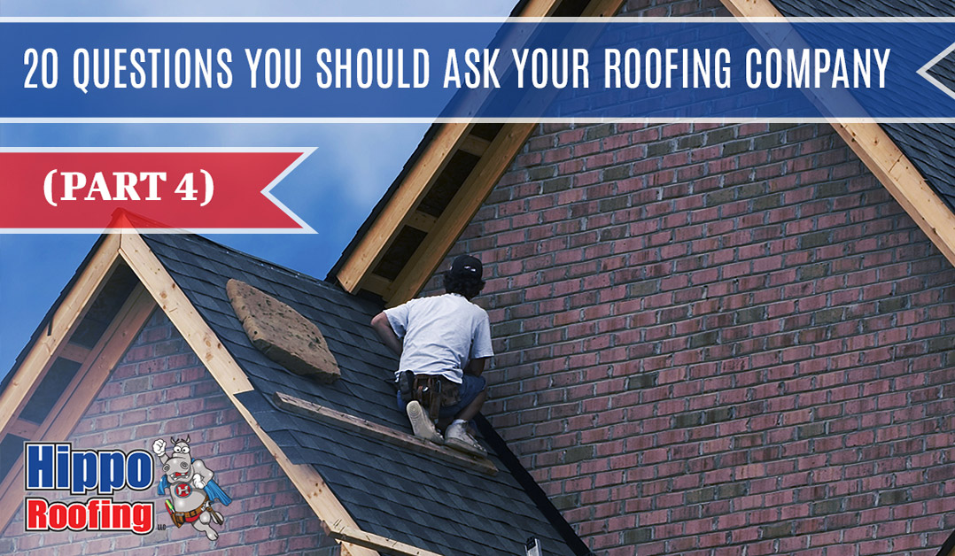20 Questions You Should Ask Your Roofing Company (Part 4)
