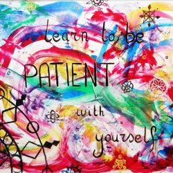 Learn to be patient with yourself