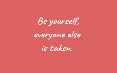 Be Yourself, Everyone Else is Taken!