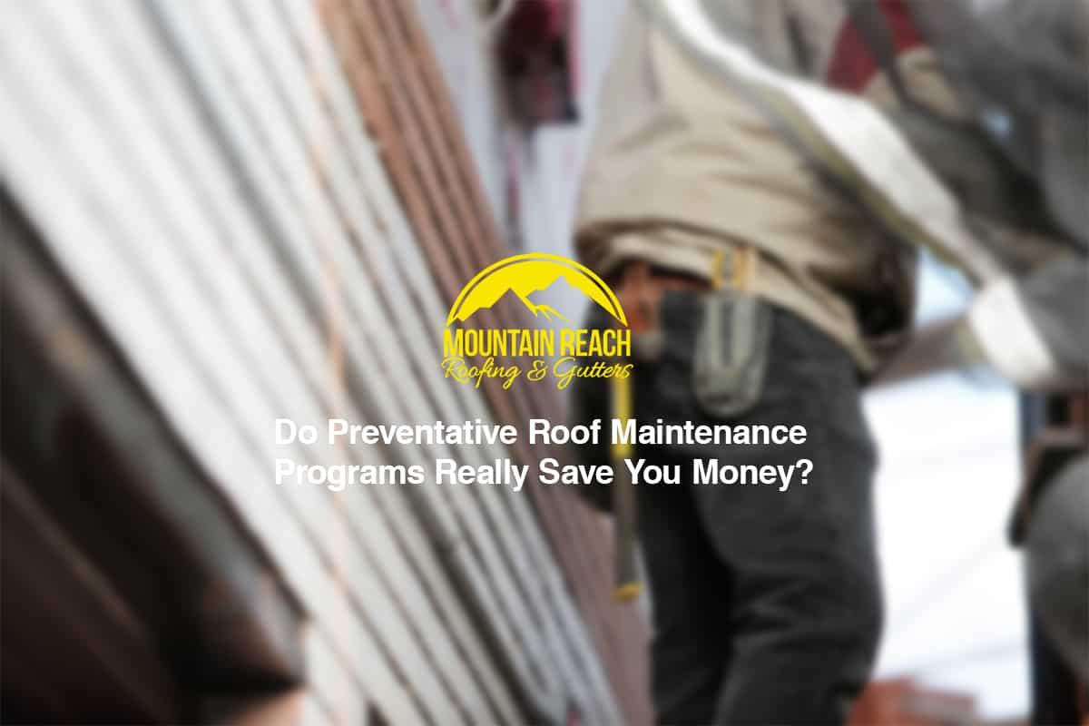 Do Preventative Roof Maintenance Programs Really Save You Money?