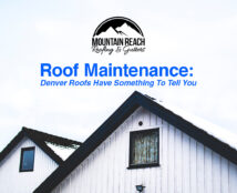 Roof Maintenance: Denver Roofs Have Something To Tell You