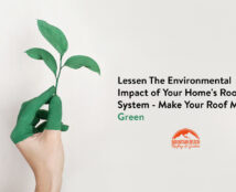 Lessen The Environmental Impact of Your Home's Roofing System – Make Your Roof More Green