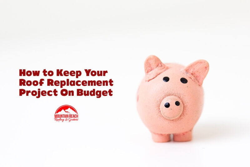 How to Keep Your Roof Replacement Project On Budget
