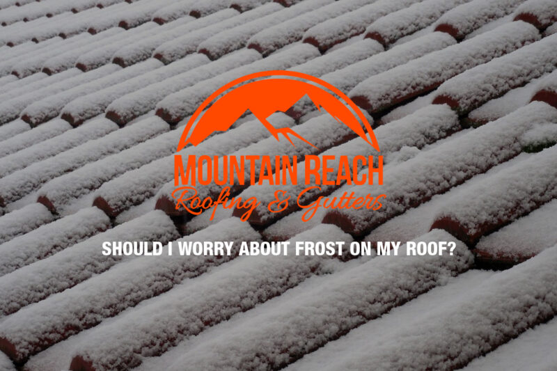 SHOULD I WORRY ABOUT FROST ON MY ROOF?