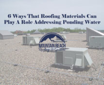 6 WAYS THAT ROOFING MATERIALS CAN PLAY A ROLE IN ADDRESSING PONDING WATER