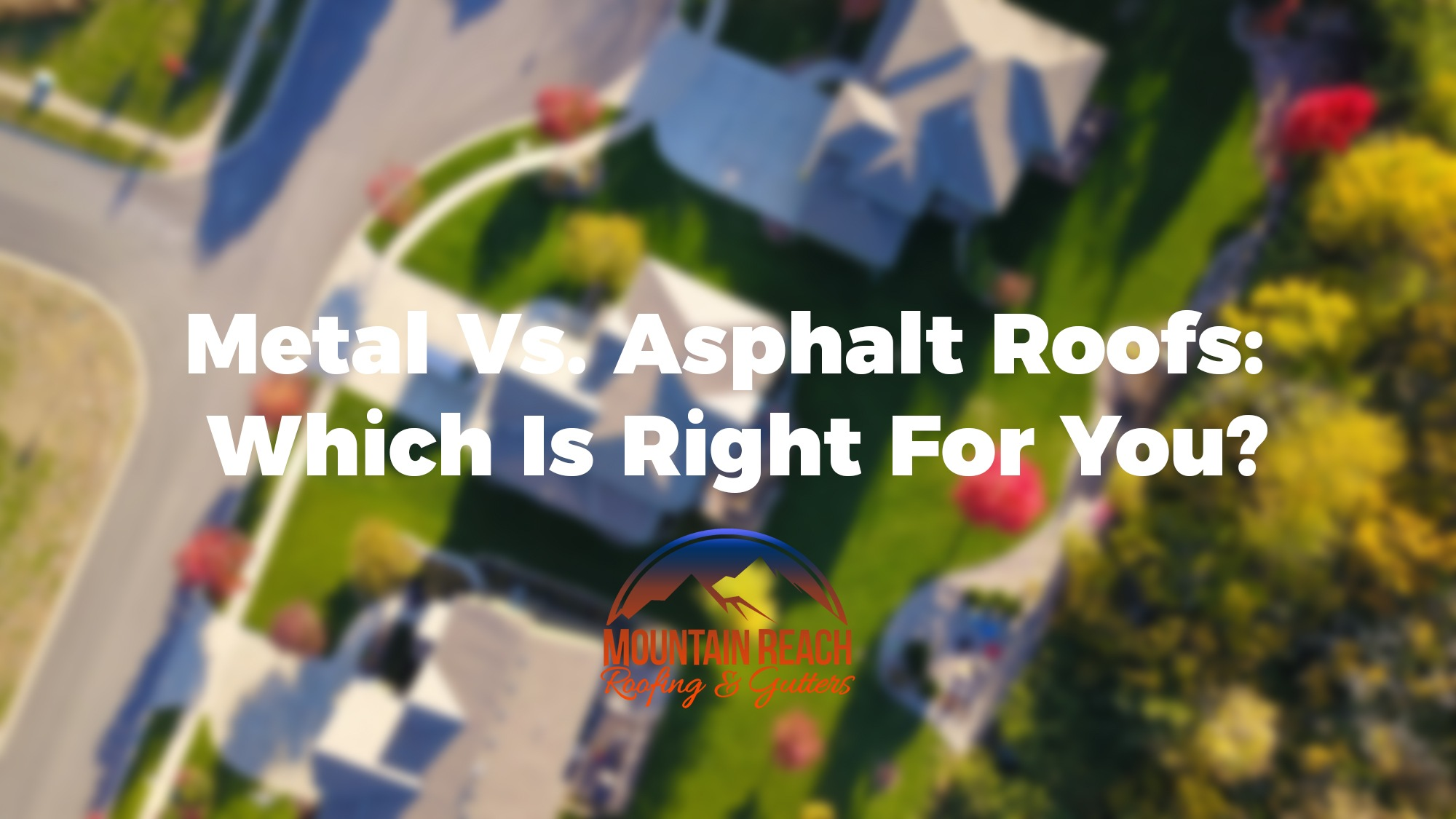 Metal Vs. Asphalt Roofs: Which Is Right For You?