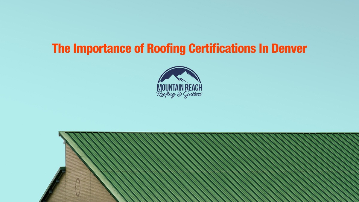 The Importance of Roofing Certifications In Denver