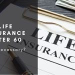 Life Insurance after 60- is it necessary?