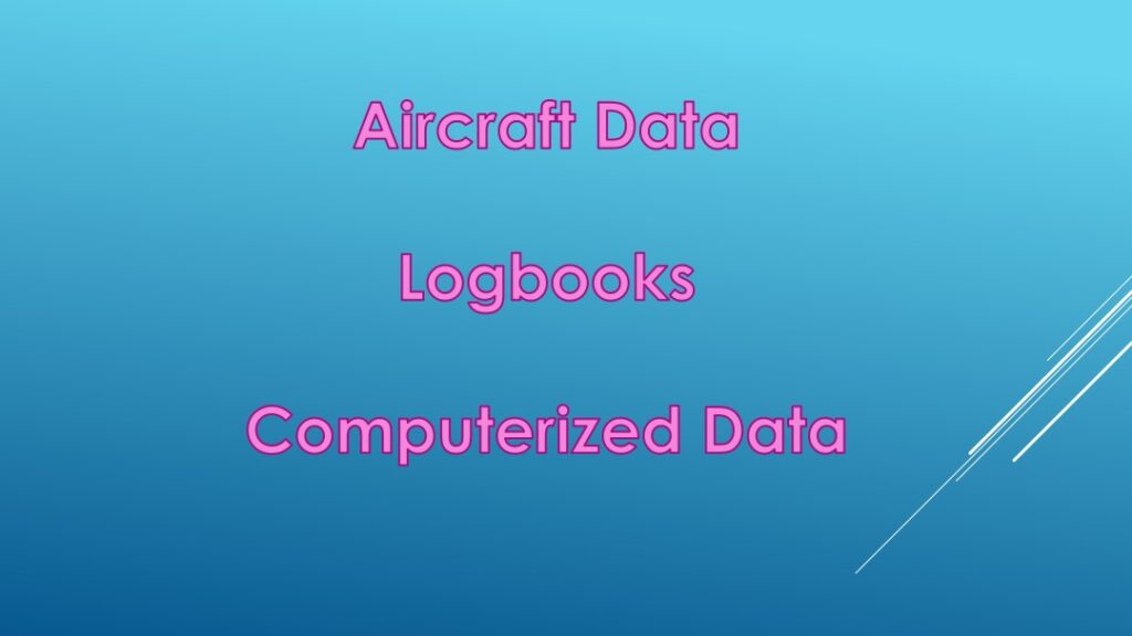 Three items to consider - aircraft data, logbooks, computerized data