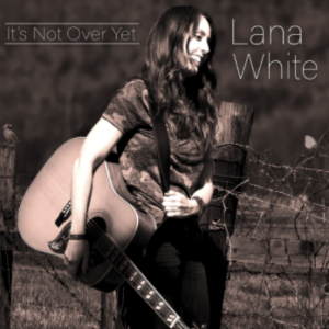 Lana White - Its Not Over Yet