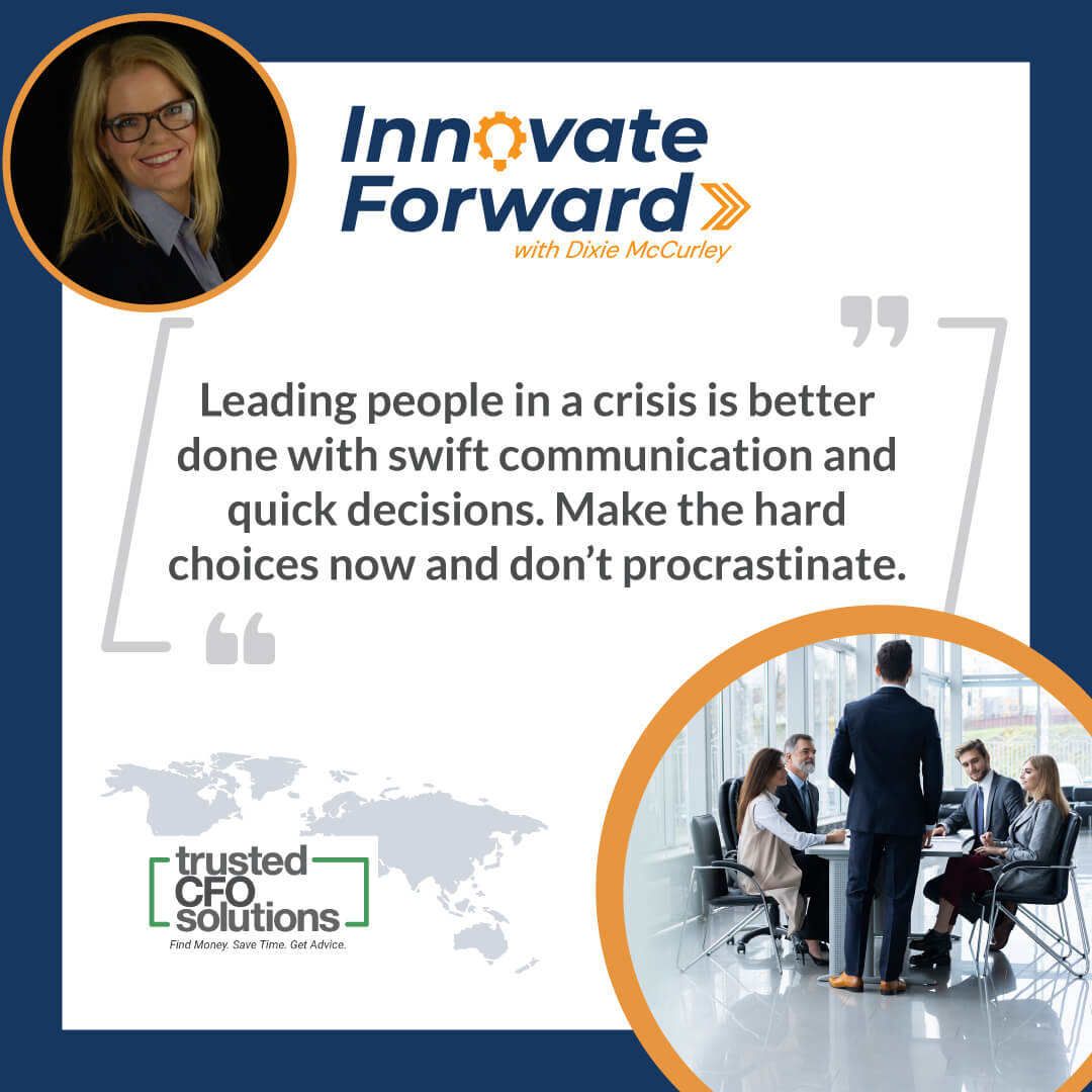 Leading people in a crisis is better done with swift communication and quick decisions. Make the hard choices now and don't procrastinate.