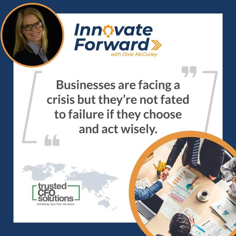 Businesses are facing a crisis but they're not fated to failure if they choose and act wisely.