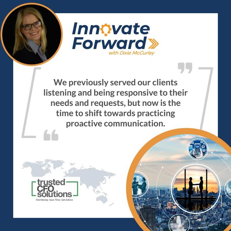 We previously served our clients listening and being responsive to their needs and requests, but now is the time to shift towards practicing proactive communication.